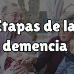 ¿Qué etapas tiene la demencia?